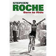 Stephen Roche Born to Ride The Autobiography