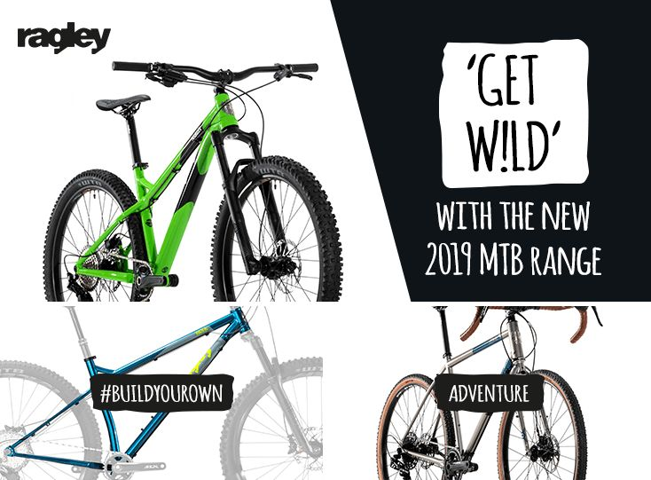 Picture of a Ragley hardtail MTB and mountain bike frame and adventure bike with the message Get Wild with the new 2019 MTB Range